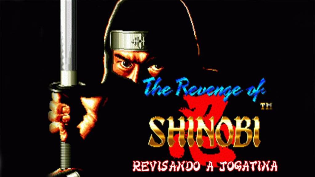 Revisando a Jogatina The Revenge of Shinobi