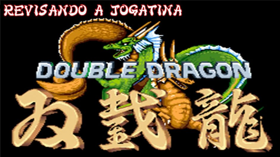 Revisando a Jogatina – Double Dragon