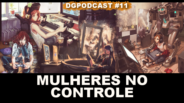 Mulheres no Controle – DGpodcast #11