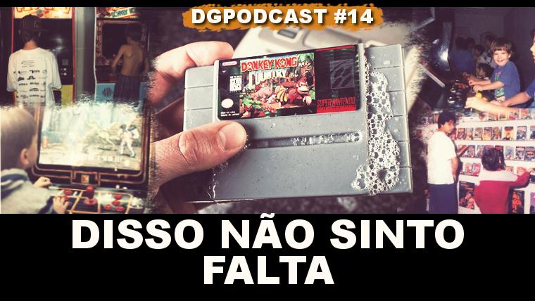 Disso não sinto falta – DGpodcast #14