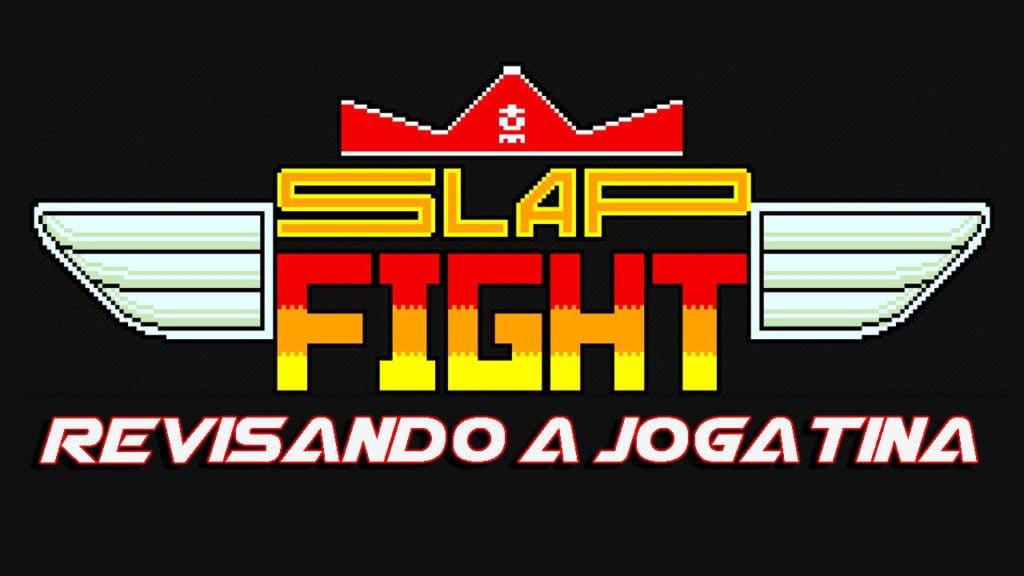 Revisando a Jogatina Slap Fight