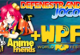 Defenestrando Anime Friends & World Pop Festival