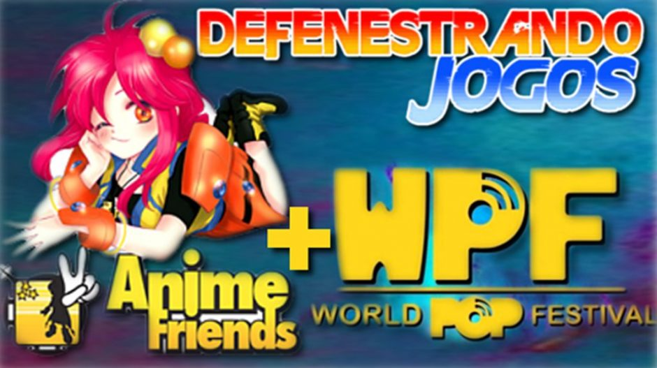 Defenestrando Anime Friends & World Pop Festival