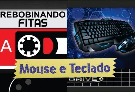 Rebobinando Fitas #05 – Teclado e Mouse