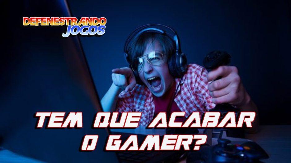 DefenestraVlog | Tem que acabar o GAMER?