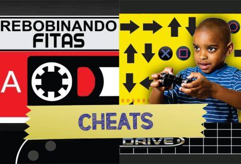 Rebobinando Fitas #09 – Cheats