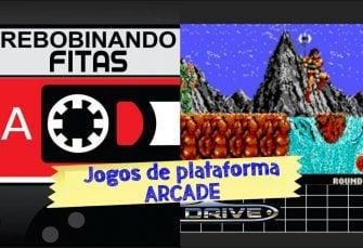 Rebobinando Fitas #10 – Arcades de Plataforma