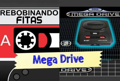 Rebobinando Fitas #12 – Mega Drive