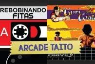 Rebobinando Fitas #14 – Arcades Taito