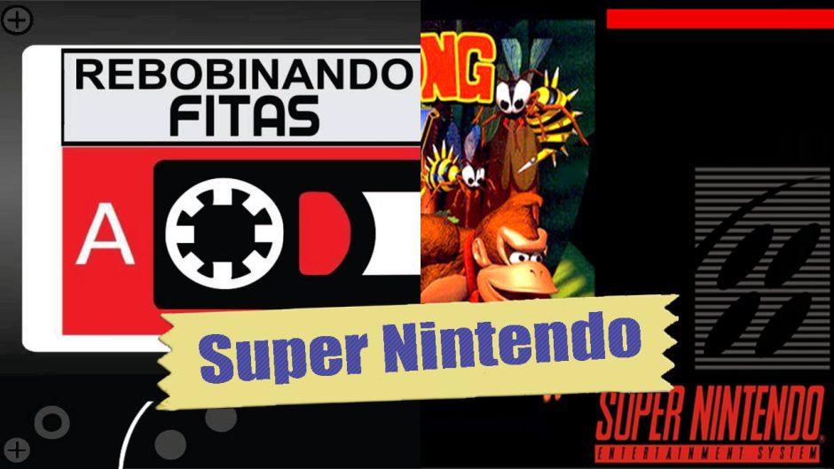 Rebobinando Fitas #16 – Super Nintendo