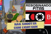 #Membros   Rebobinando Fitas#23 - Rail Shooter com Lightgun