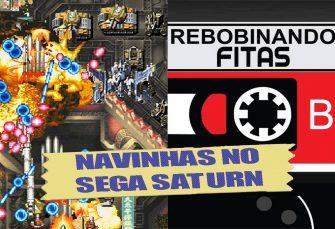 #Membros   Rebobinando Fitas#24 – Navinhas no SEGA Saturn