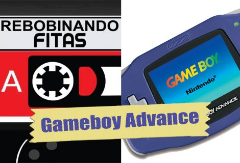 Rebobinando Fitas#30 – Gameboy Advance