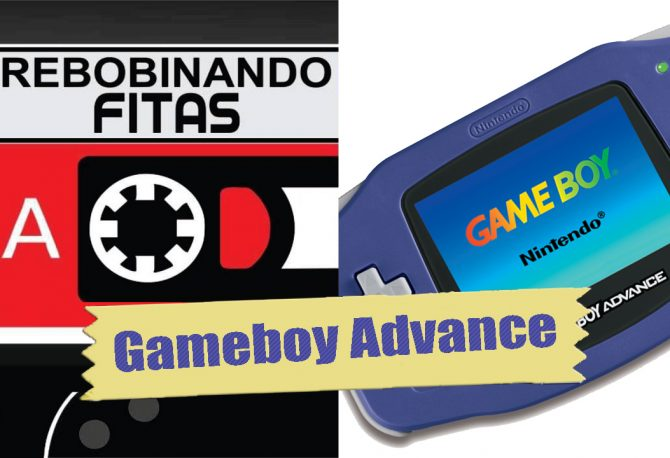 Rebobinando Fitas#30 – Gameboy Advance